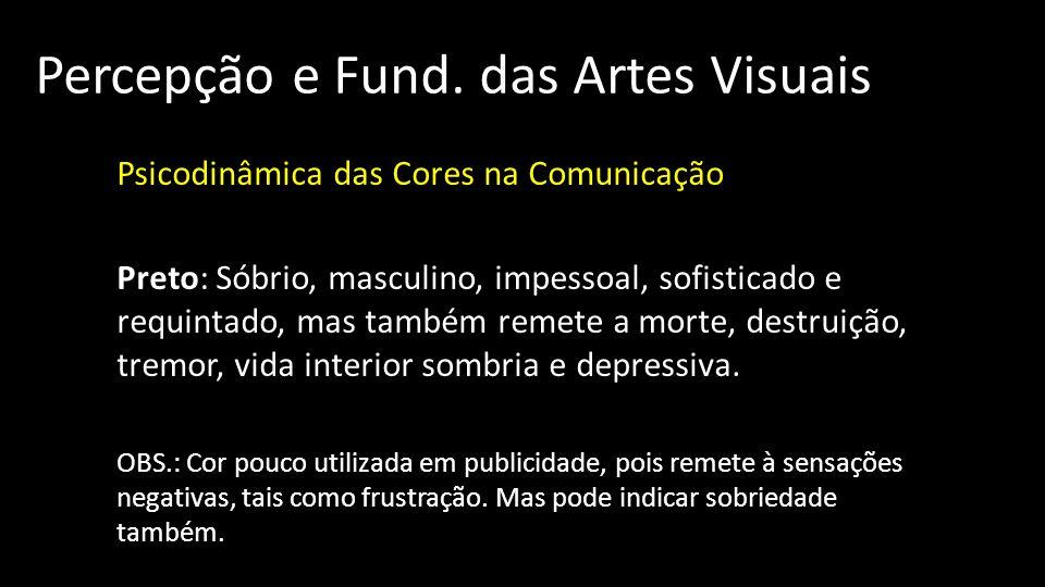 Percepção e Fund. das Artes Visuais Psicodinâmica das Cores na Comunicação Preto: Sóbrio, masculino, impessoal, sofisticado e requintado, mas também r