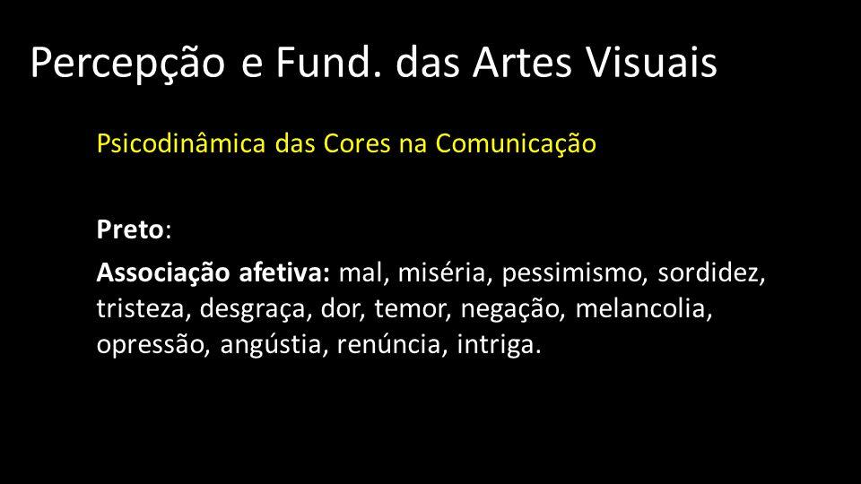 Percepção e Fund. das Artes Visuais Psicodinâmica das Cores na Comunicação Preto: Associação afetiva: mal, miséria, pessimismo, sordidez, tristeza, de