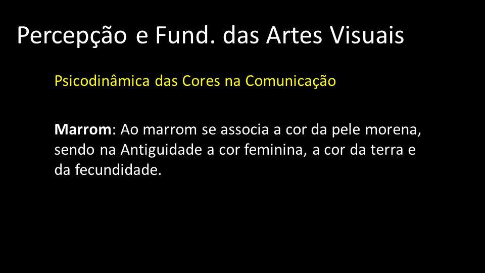 Percepção e Fund. das Artes Visuais Psicodinâmica das Cores na Comunicação Marrom: Ao marrom se associa a cor da pele morena, sendo na Antiguidade a c