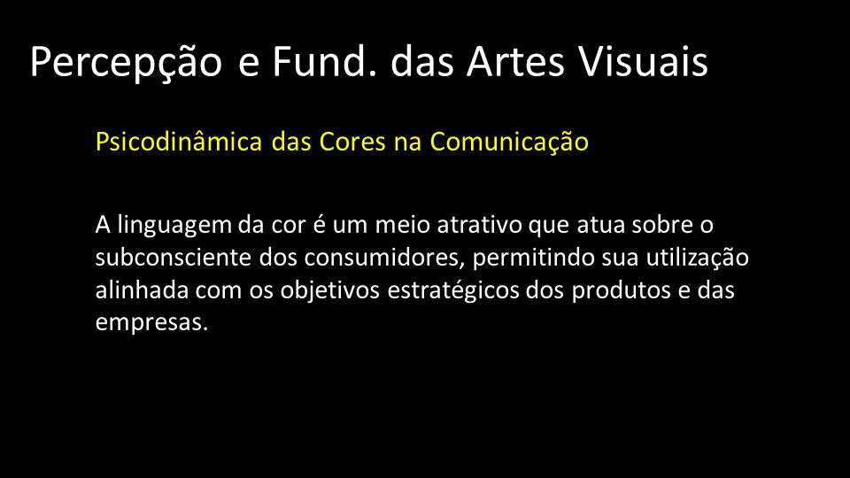 Percepção e Fund. das Artes Visuais Psicodinâmica das Cores na Comunicação A linguagem da cor é um meio atrativo que atua sobre o subconsciente dos co