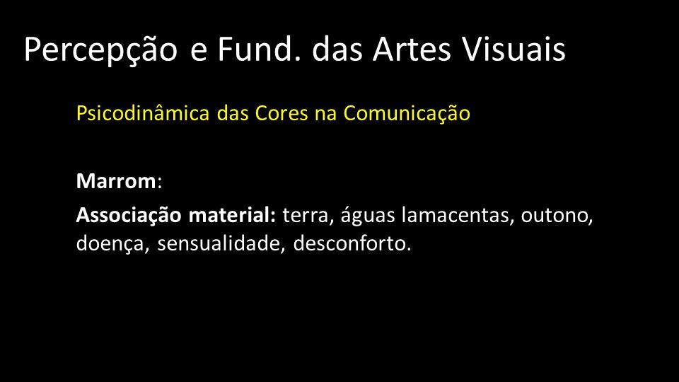 Percepção e Fund. das Artes Visuais Psicodinâmica das Cores na Comunicação Marrom: Associação material: terra, águas lamacentas, outono, doença, sensu