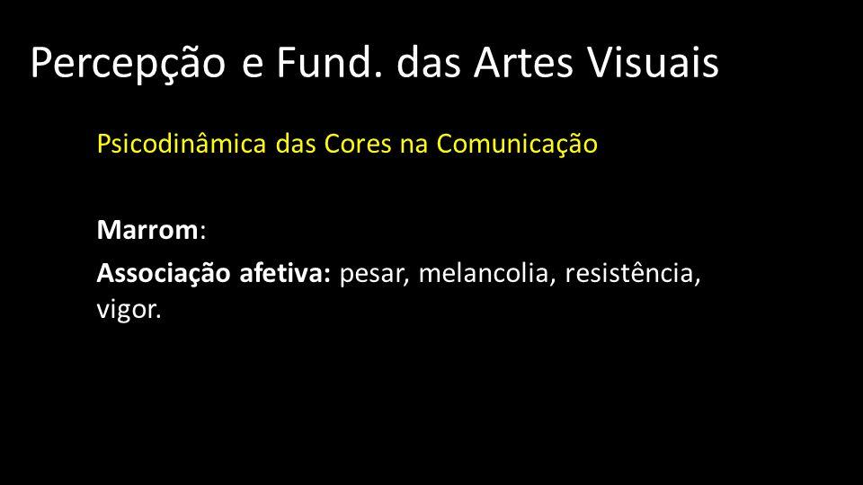 Percepção e Fund. das Artes Visuais Psicodinâmica das Cores na Comunicação Marrom: Associação afetiva: pesar, melancolia, resistência, vigor.