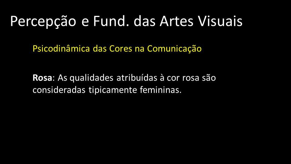 Percepção e Fund. das Artes Visuais Psicodinâmica das Cores na Comunicação Rosa: As qualidades atribuídas à cor rosa são consideradas tipicamente femi