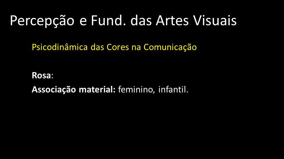Percepção e Fund. das Artes Visuais Psicodinâmica das Cores na Comunicação Rosa: Associação material: feminino, infantil.