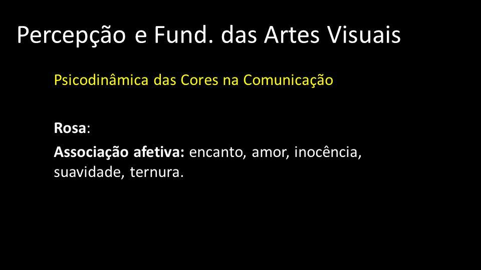 Percepção e Fund. das Artes Visuais Psicodinâmica das Cores na Comunicação Rosa: Associação afetiva: encanto, amor, inocência, suavidade, ternura.