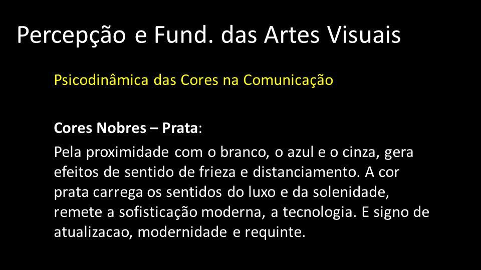 Percepção e Fund. das Artes Visuais Psicodinâmica das Cores na Comunicação Cores Nobres – Prata: Pela proximidade com o branco, o azul e o cinza, gera