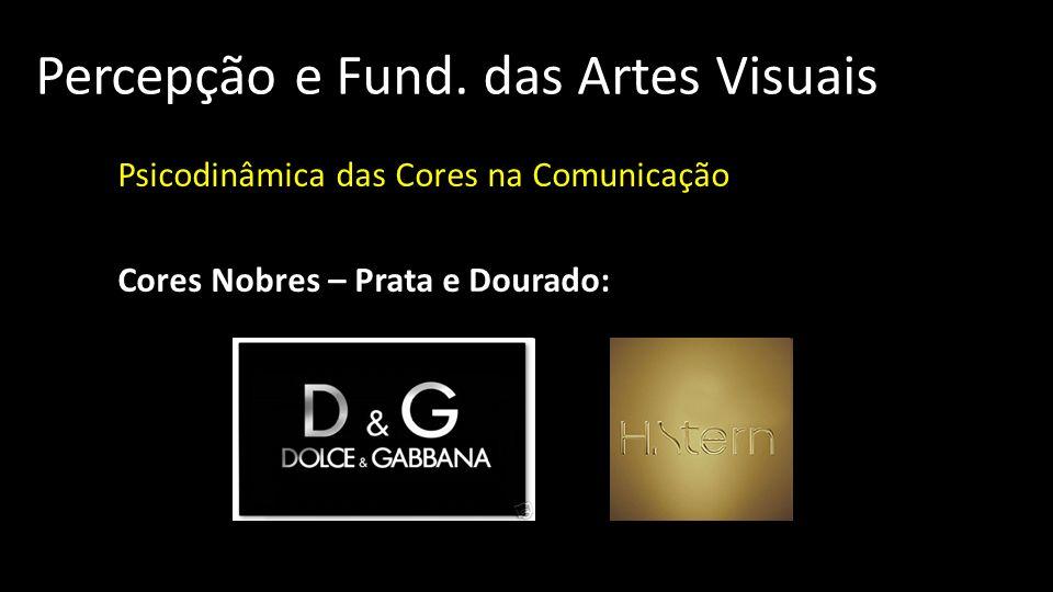 Percepção e Fund. das Artes Visuais Psicodinâmica das Cores na Comunicação Cores Nobres – Prata e Dourado: