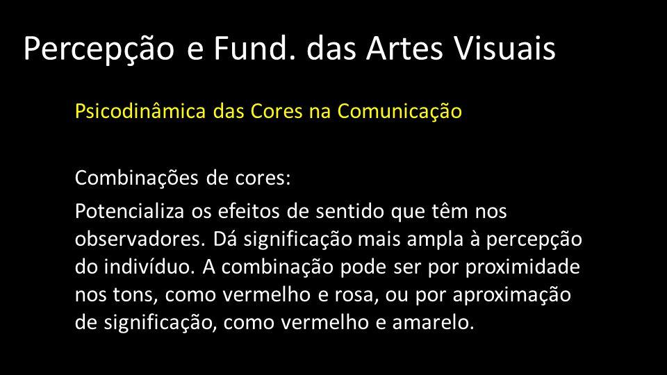 Percepção e Fund. das Artes Visuais Psicodinâmica das Cores na Comunicação Combinações de cores: Potencializa os efeitos de sentido que têm nos observ