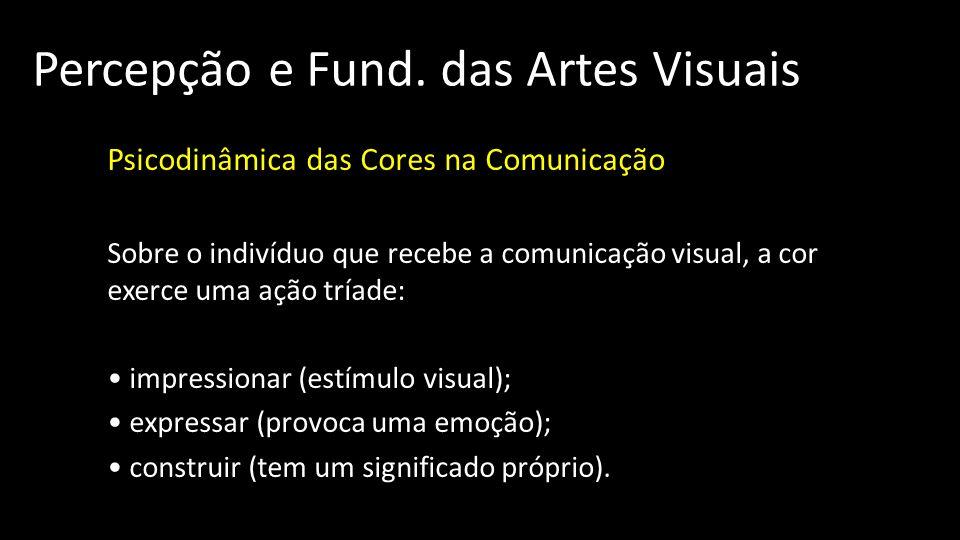 Percepção e Fund. das Artes Visuais Psicodinâmica das Cores na Comunicação Sobre o indivíduo que recebe a comunicação visual, a cor exerce uma ação tr