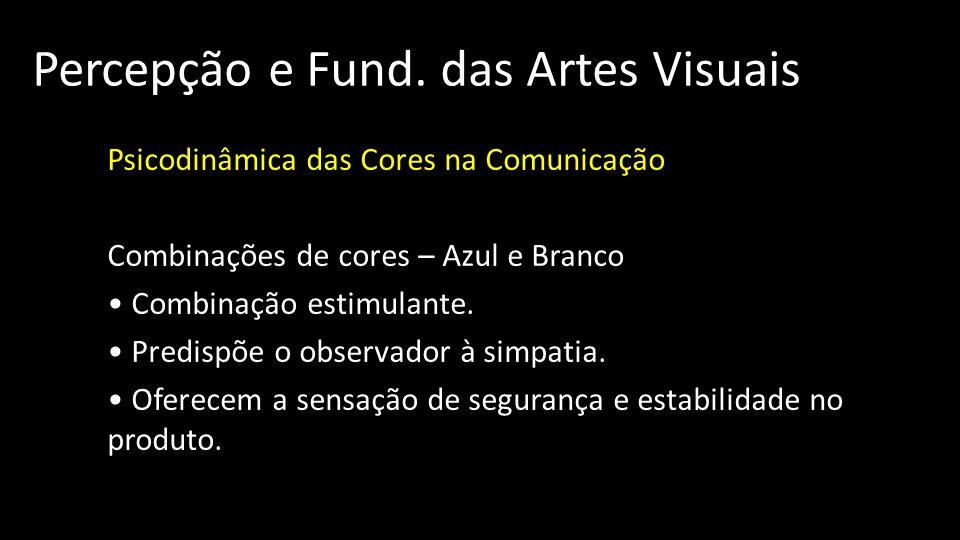 Percepção e Fund. das Artes Visuais Psicodinâmica das Cores na Comunicação Combinações de cores – Azul e Branco Combinação estimulante. Predispõe o ob
