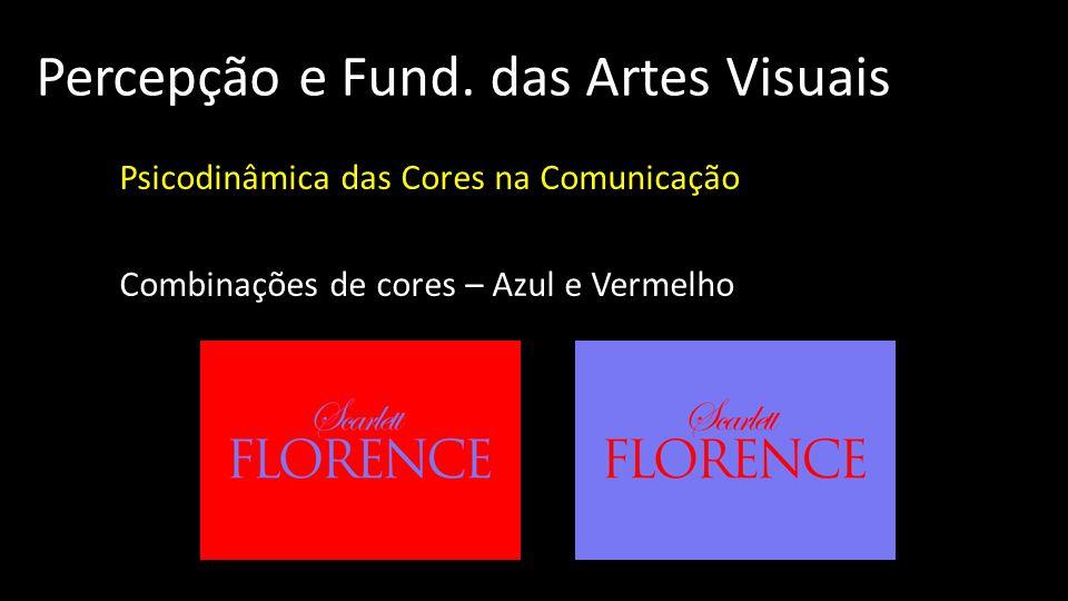 Percepção e Fund. das Artes Visuais Psicodinâmica das Cores na Comunicação Combinações de cores – Azul e Vermelho