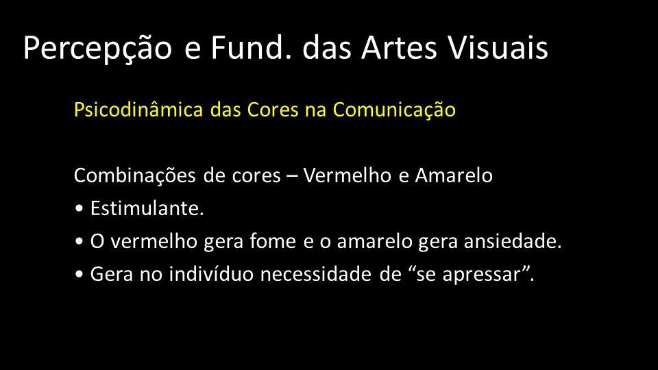 Percepção e Fund. das Artes Visuais Psicodinâmica das Cores na Comunicação Combinações de cores – Vermelho e Amarelo Estimulante. O vermelho gera fome
