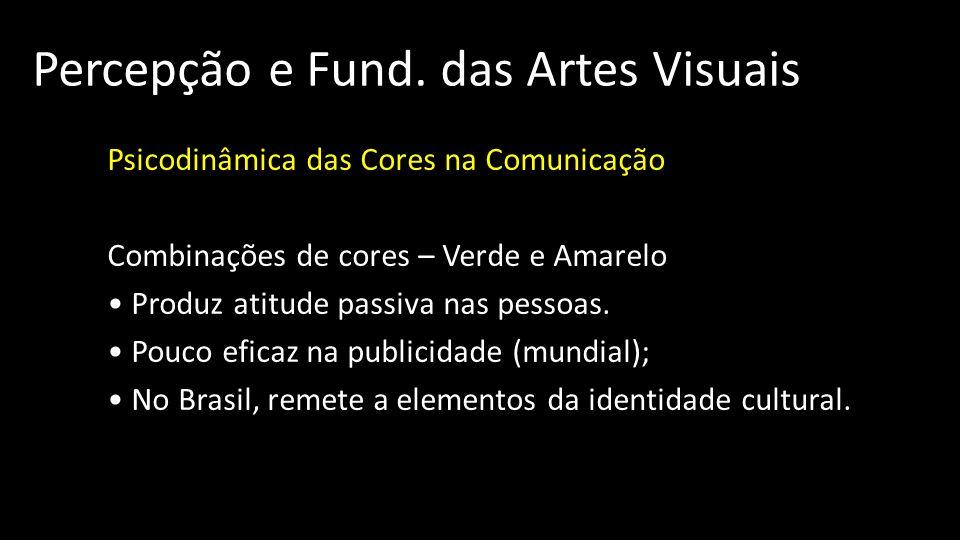 Percepção e Fund. das Artes Visuais Psicodinâmica das Cores na Comunicação Combinações de cores – Verde e Amarelo Produz atitude passiva nas pessoas.