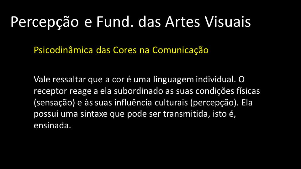 Percepção e Fund. das Artes Visuais Psicodinâmica das Cores na Comunicação Vale ressaltar que a cor é uma linguagem individual. O receptor reage a ela