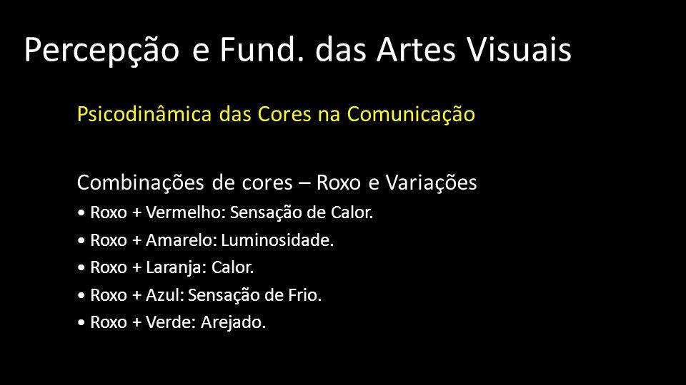 Percepção e Fund. das Artes Visuais Psicodinâmica das Cores na Comunicação Combinações de cores – Roxo e Variações Roxo + Vermelho: Sensação de Calor.