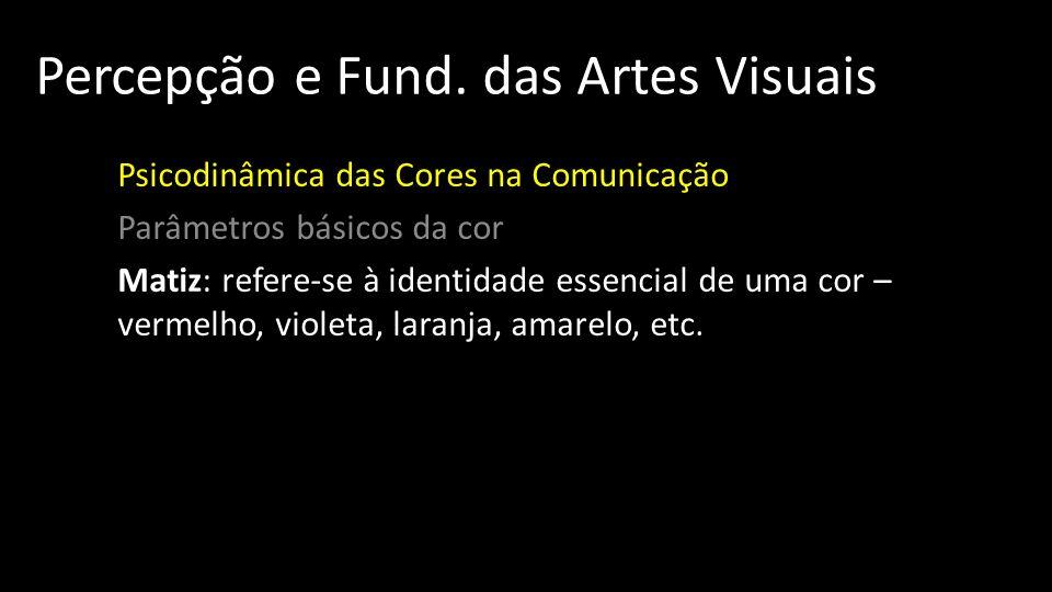 Percepção e Fund. das Artes Visuais Psicodinâmica das Cores na Comunicação Parâmetros básicos da cor Matiz: refere-se à identidade essencial de uma co