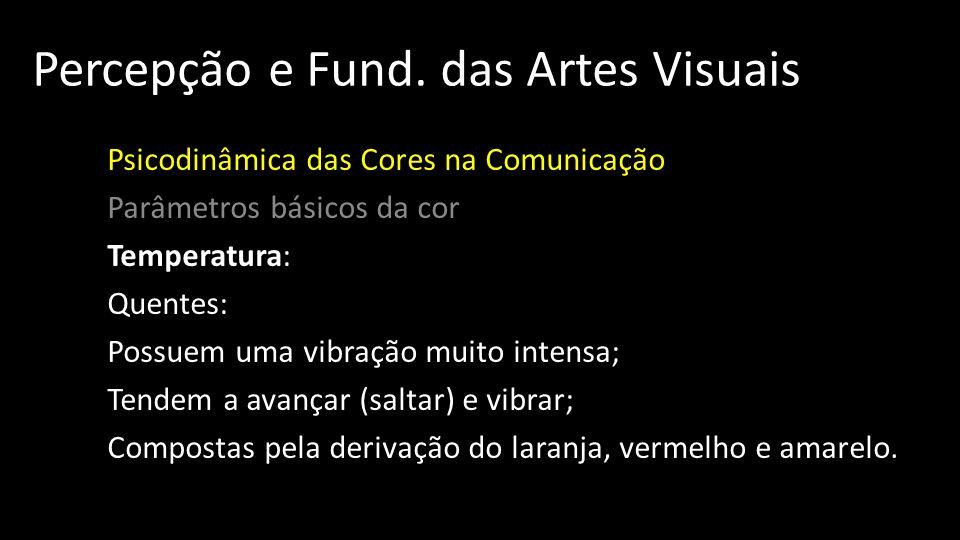 Percepção e Fund. das Artes Visuais Psicodinâmica das Cores na Comunicação Parâmetros básicos da cor Temperatura: Quentes: Possuem uma vibração muito