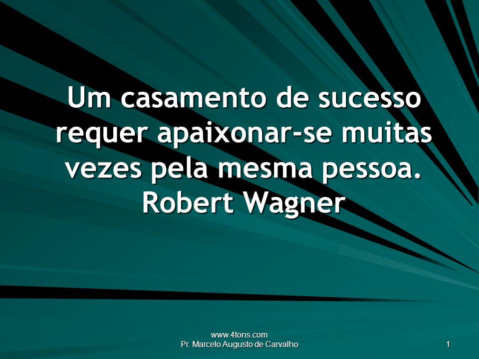 www.4tons.com Pr. Marcelo Augusto de Carvalho 1 Um casamento de sucesso requer apaixonar-se muitas vezes pela mesma pessoa. Robert Wagner