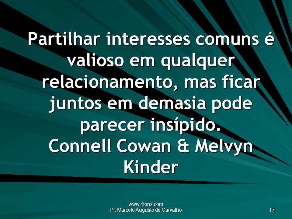 www.4tons.com Pr. Marcelo Augusto de Carvalho 17 Partilhar interesses comuns é valioso em qualquer relacionamento, mas ficar juntos em demasia pode pa