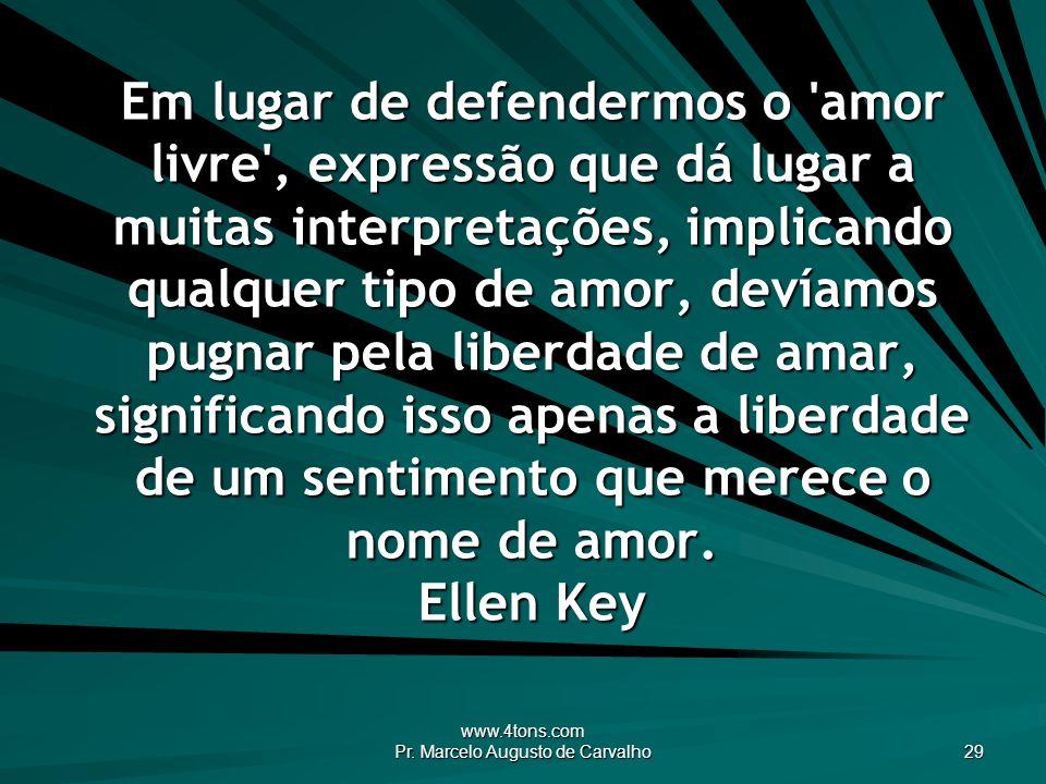 www.4tons.com Pr. Marcelo Augusto de Carvalho 29 Em lugar de defendermos o 'amor livre', expressão que dá lugar a muitas interpretações, implicando qu