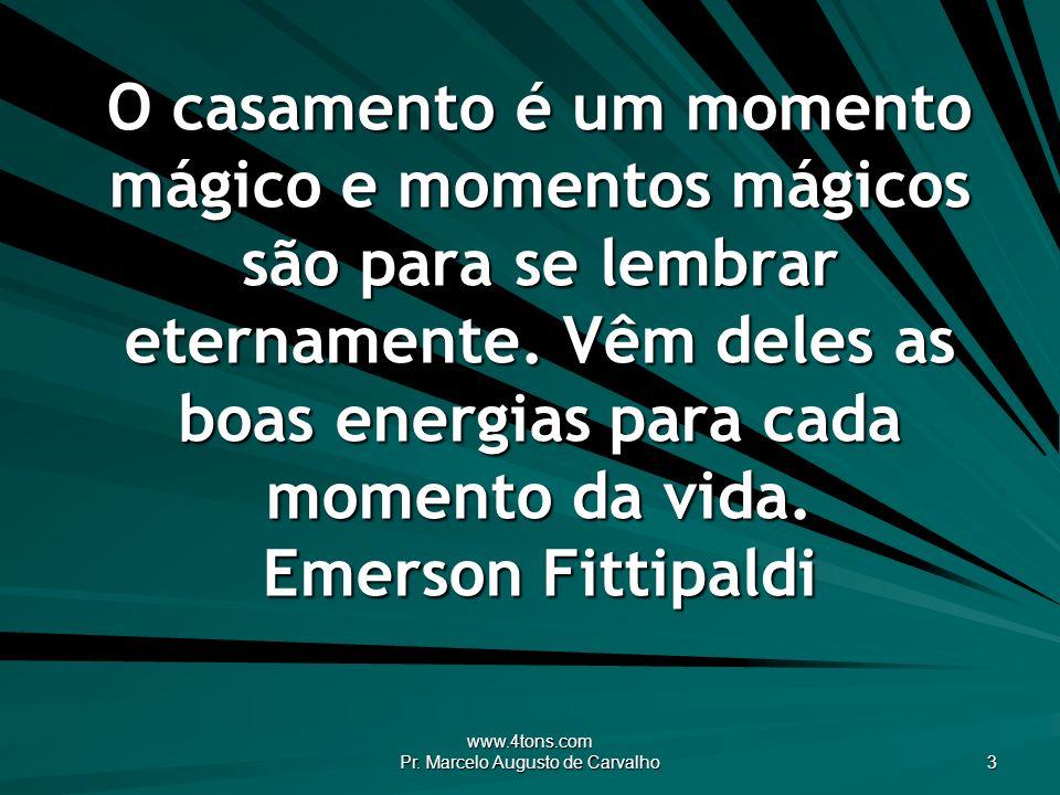 www.4tons.com Pr. Marcelo Augusto de Carvalho 3 O casamento é um momento mágico e momentos mágicos são para se lembrar eternamente. Vêm deles as boas