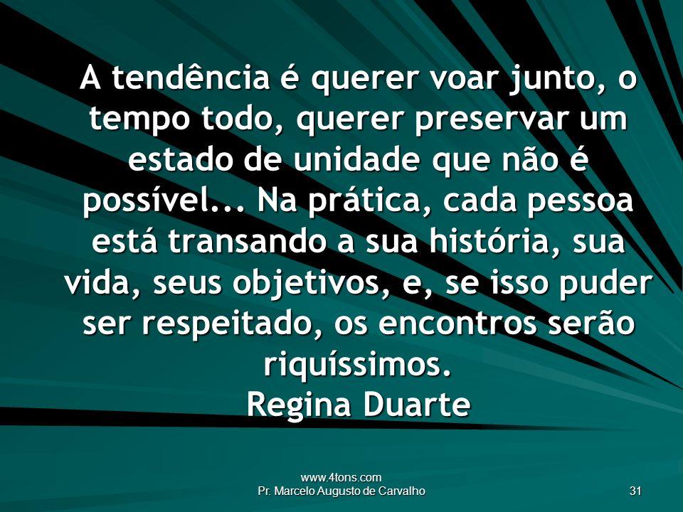 www.4tons.com Pr. Marcelo Augusto de Carvalho 31 A tendência é querer voar junto, o tempo todo, querer preservar um estado de unidade que não é possív