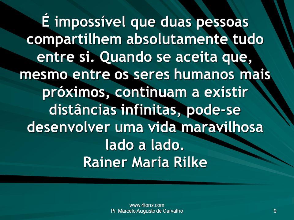 www.4tons.com Pr. Marcelo Augusto de Carvalho 9 É impossível que duas pessoas compartilhem absolutamente tudo entre si. Quando se aceita que, mesmo en