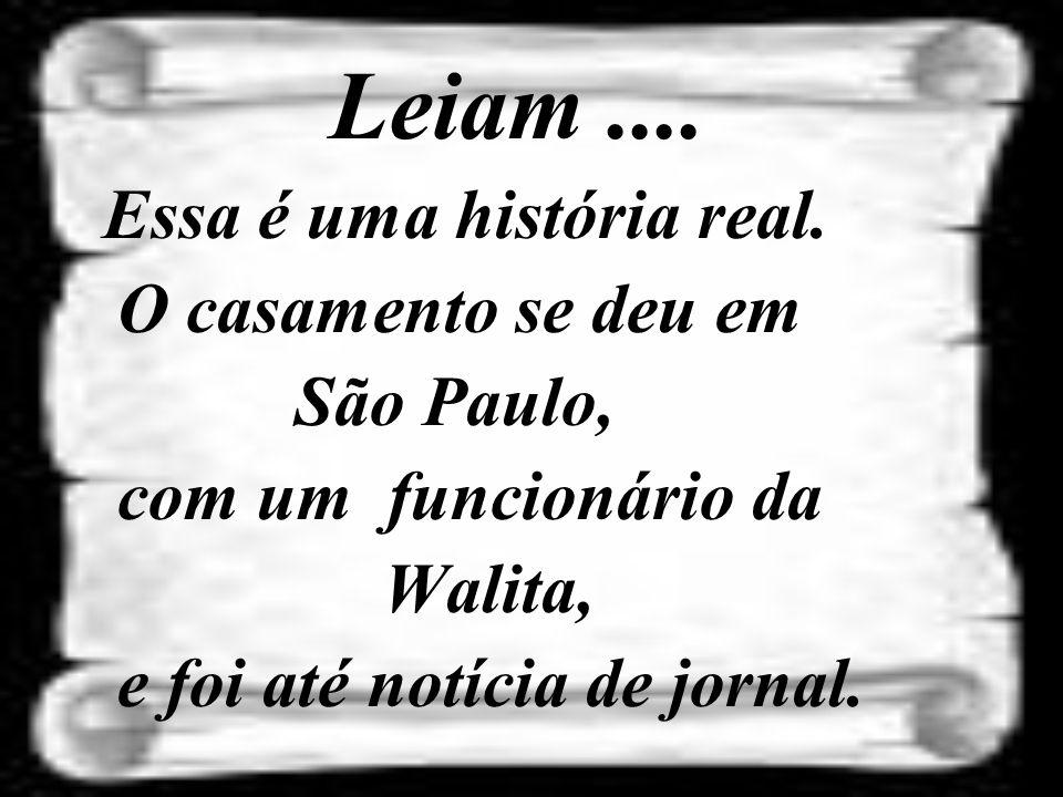 Leiam.... Essa é uma história real. O casamento se deu em São Paulo, com um funcionário da Walita, e foi até notícia de jornal.