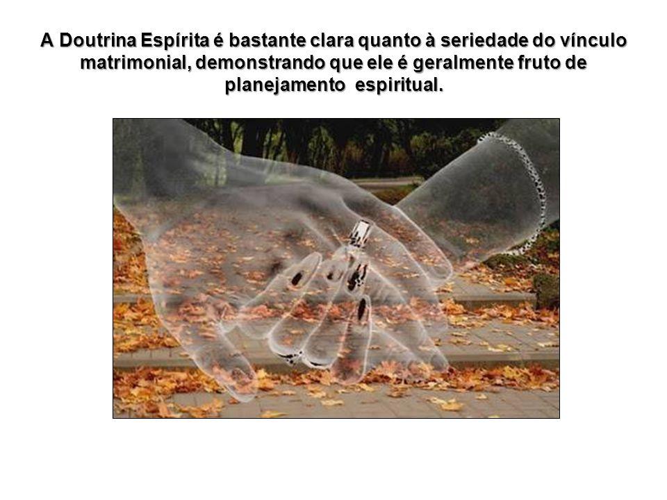 A Doutrina Espírita é bastante clara quanto à seriedade do vínculo matrimonial, demonstrando que ele é geralmente fruto de planejamento espiritual.