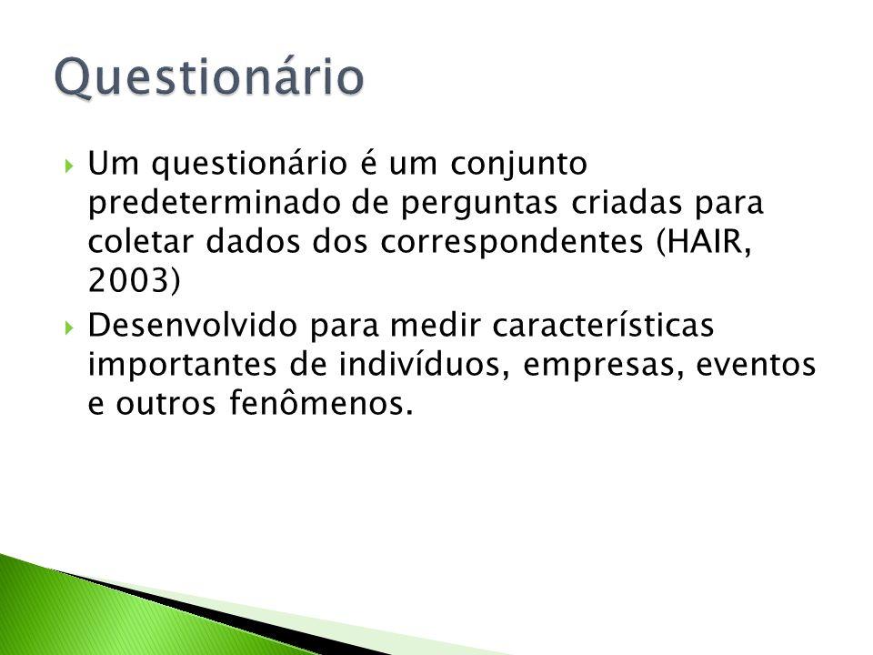Um questionário é um conjunto predeterminado de perguntas criadas para coletar dados dos correspondentes (HAIR, 2003) Desenvolvido para medir caracter