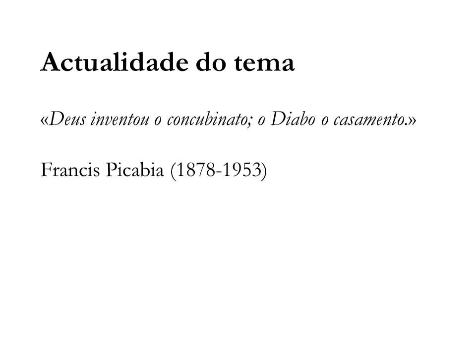 Actualidade do tema «Deus inventou o concubinato; o Diabo o casamento.» Francis Picabia (1878-1953)
