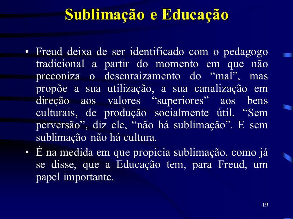18 Sublimação e educação: O leitor deve estar lembrado do ponto em que o conceito de sublimação foi introduzido: falava-se que o caráter peculiar da p