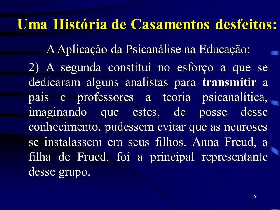 4 A Aplicação da Psicanálise à Educação: Foram três as direções tomadas pelos teóricos interessados no casamento da Psicanálise com a Educação: 1) A p