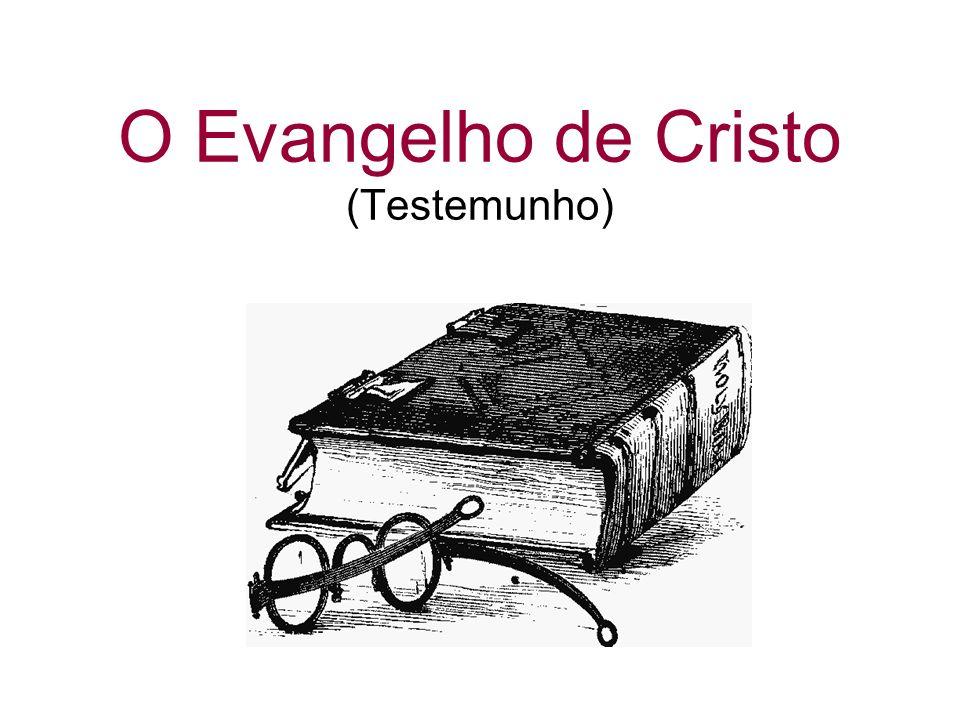 O Evangelho de Cristo (Testemunho)