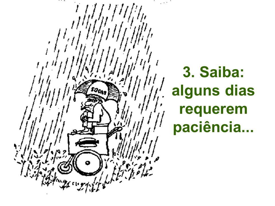 3. Saiba: alguns dias requerem paciência...