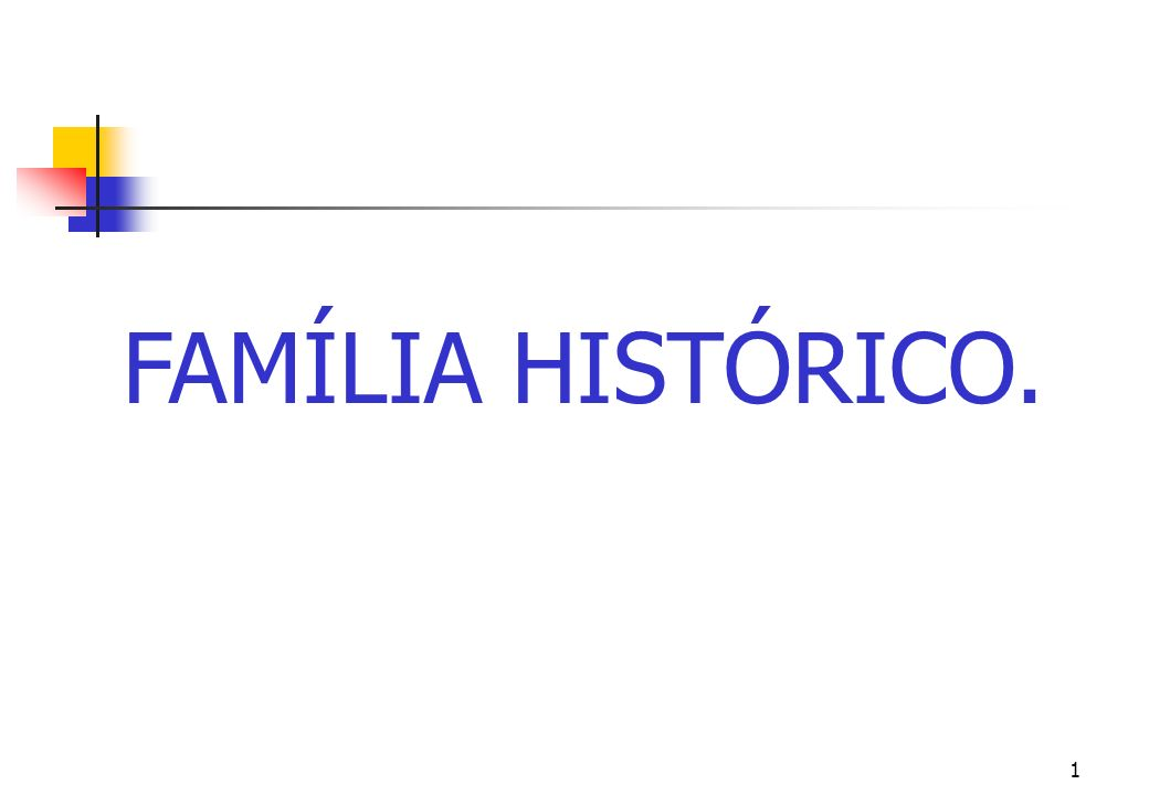 1 FAMÍLIA HISTÓRICO.