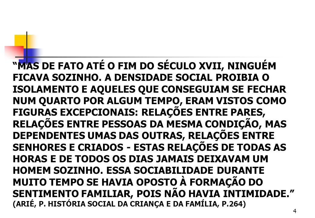 4 MAS DE FATO ATÉ O FIM DO SÉCULO XVII, NINGUÉM FICAVA SOZINHO. A DENSIDADE SOCIAL PROIBIA O ISOLAMENTO E AQUELES QUE CONSEGUIAM SE FECHAR NUM QUARTO