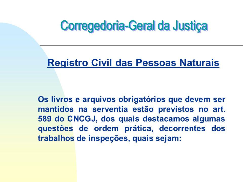 Registro Civil das Pessoas Naturais Os livros e arquivos obrigatórios que devem ser mantidos na serventia estão previstos no art. 589 do CNCGJ, dos qu