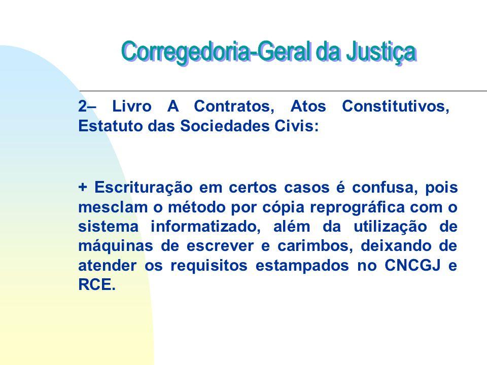 2– Livro A Contratos, Atos Constitutivos, Estatuto das Sociedades Civis: + Escrituração em certos casos é confusa, pois mesclam o método por cópia rep