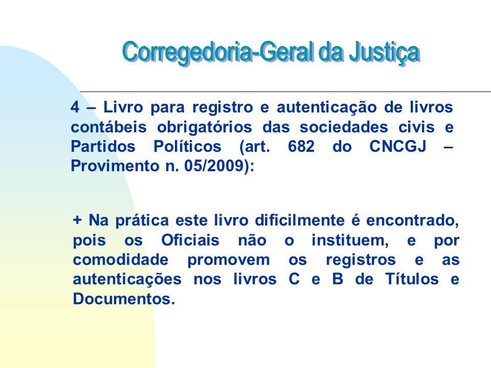 4 – Livro para registro e autenticação de livros contábeis obrigatórios das sociedades civis e Partidos Políticos (art. 682 do CNCGJ – Provimento n. 0