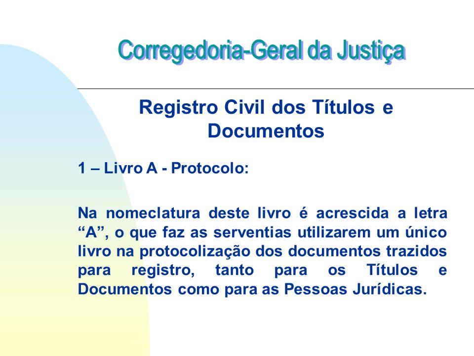 1 – Livro A - Protocolo: Registro Civil dos Títulos e Documentos Na nomeclatura deste livro é acrescida a letra A, o que faz as serventias utilizarem