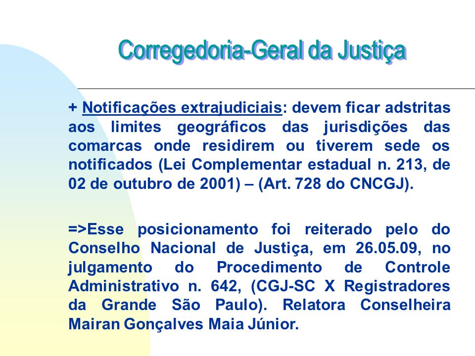+ Notificações extrajudiciais: devem ficar adstritas aos limites geográficos das jurisdições das comarcas onde residirem ou tiverem sede os notificado