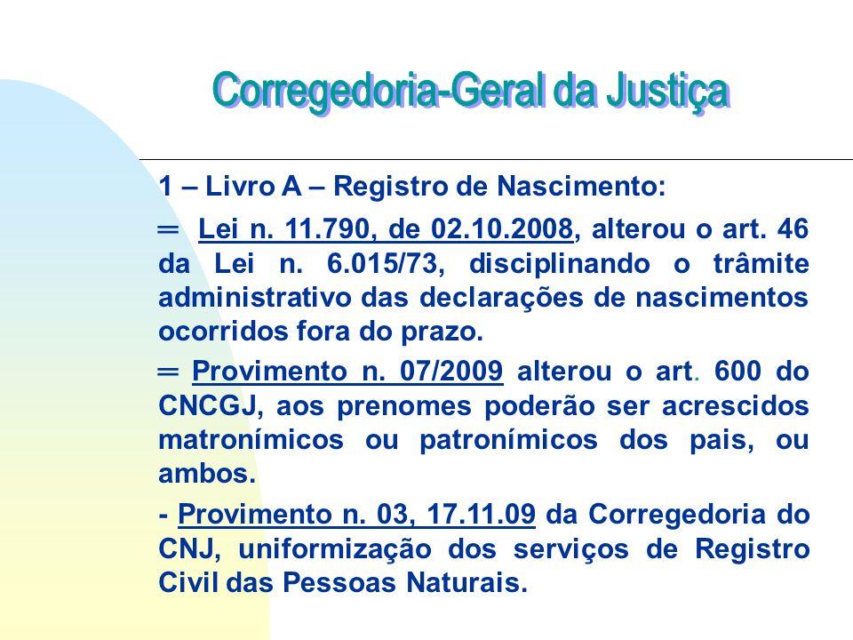 Lei n. 11.790, de 02.10.2008, alterou o art. 46 da Lei n. 6.015/73, disciplinando o trâmite administrativo das declarações de nascimentos ocorridos fo