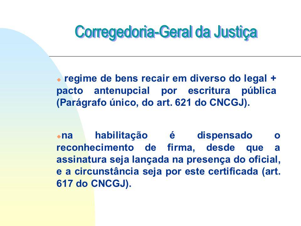 u regime de bens recair em diverso do legal + pacto antenupcial por escritura pública (Parágrafo único, do art. 621 do CNCGJ). u na habilitação é disp