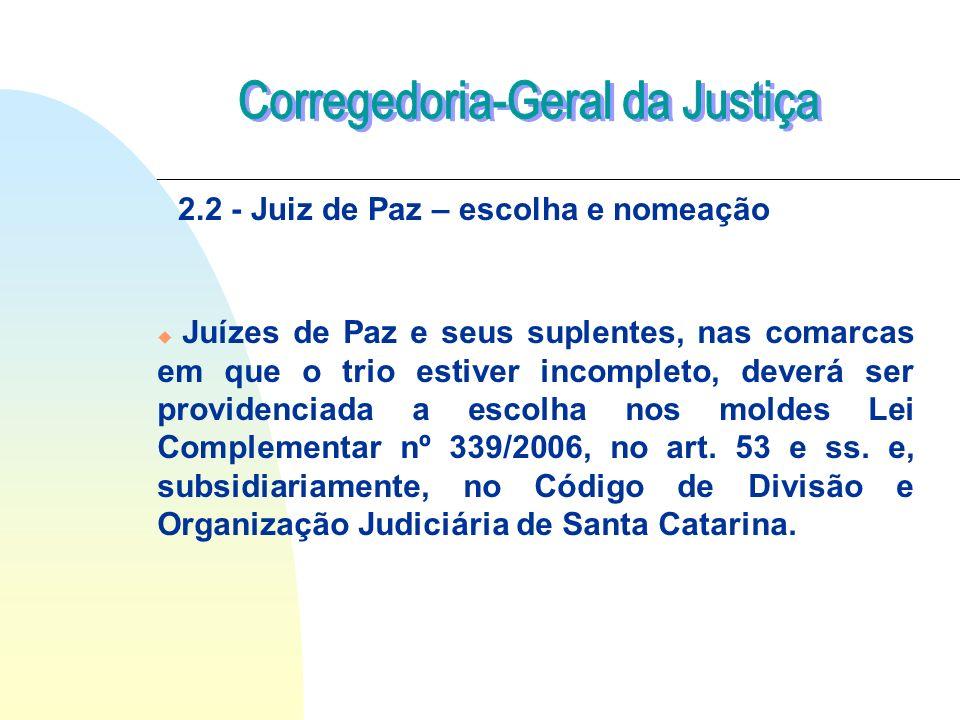u Juízes de Paz e seus suplentes, nas comarcas em que o trio estiver incompleto, deverá ser providenciada a escolha nos moldes Lei Complementar nº 339/2006, no art.