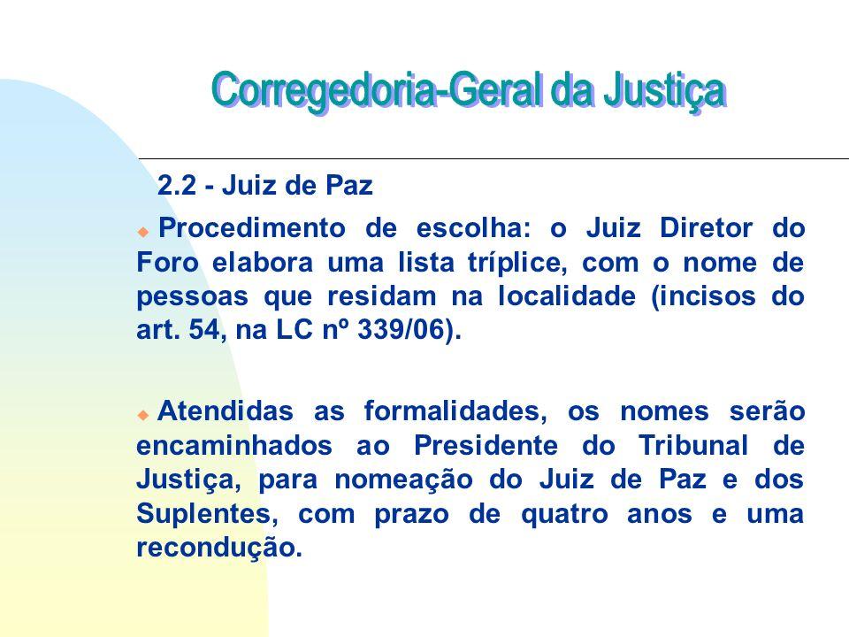 Procedimento de escolha: o Juiz Diretor do Foro elabora uma lista tríplice, com o nome de pessoas que residam na localidade (incisos do art. 54, na LC