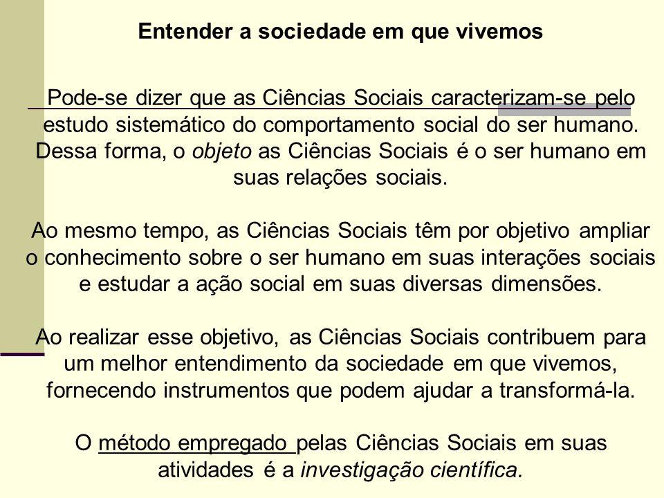 Entender a sociedade em que vivemos Pode-se dizer que as Ciências Sociais caracterizam-se pelo estudo sistemático do comportamento social do ser humano.