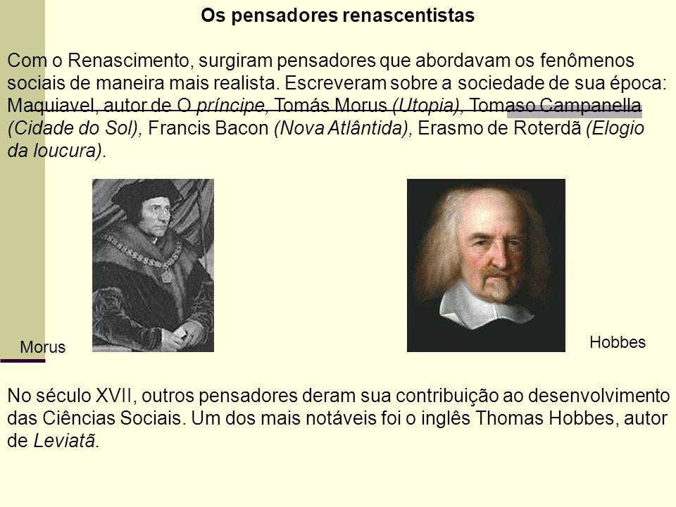 Os pensadores renascentistas Com o Renascimento, surgiram pensadores que abordavam os fenômenos sociais de maneira mais realista.
