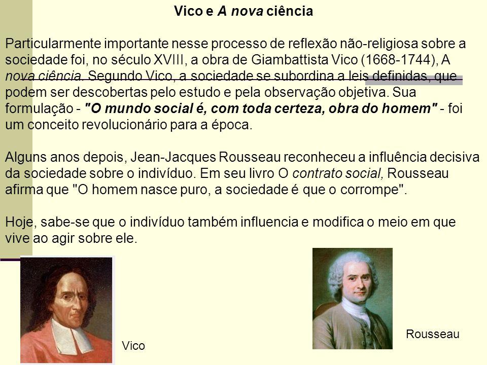 Vico e A nova ciência Particularmente importante nesse processo de reflexão não-religiosa sobre a sociedade foi, no século XVIII, a obra de Giambattista Vico (1668-1744), A nova ciência.