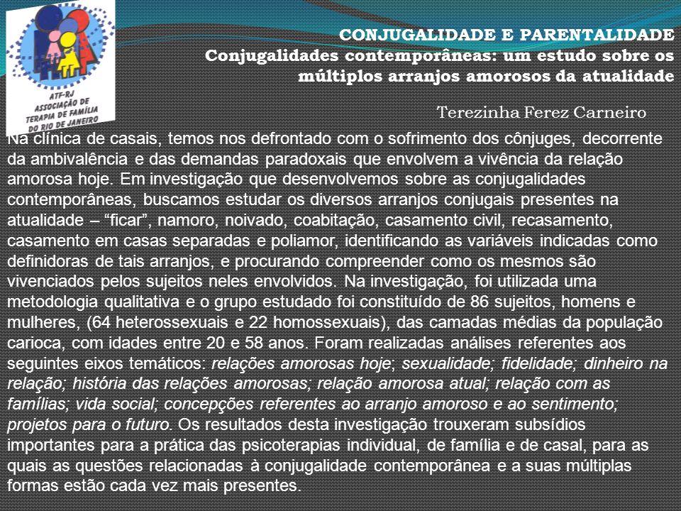 CONJUGALIDADE E PARENTALIDADE Conjugalidades contemporâneas: um estudo sobre os múltiplos arranjos amorosos da atualidade Terezinha Ferez Carneiro Na